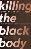Killing the Black Body, Dorothy Roberts, 0679758690