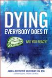 DYING Everybody does It, Angela Bertuccio Waterbury, 1432738690