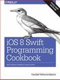 Ios 8 Programming Cookbook : Solutions for Ios Developments, Nahavandipoor, Vandad, 1491908696