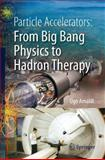 Particle Accelerators: from Big Bang Physics to Hadron Therapy, Amaldi, Ugo, 3319088696