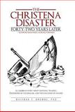 The Christena Disaster Forty-Two Years Later-Looking Backward, Looking Forward, Whitman T. Browne, 1475918690