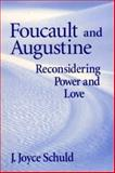 Foucault and Augustine : Reconsidering Power and Love, Schuld, J. Joyce, 0268028699