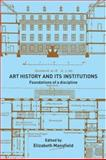 Art History and Its Institutions : Foundations of a Discipline, , 0415228697