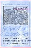 Fishers' Craft and Lettered Art : Tracts on Fishing from the End of the Middle Ages, , 0802008690