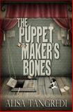 The Puppet Maker's Bones, Alisa Tangredi, 1475148690