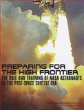 Preparing for the High Frontier : The Role and Training of NASA Astronauts in the Post- Space Shuttle Era, Committee on Human Spaceflight Crew Operations and National Research Council, 0309218691