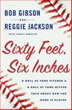 Sixty Feet, Six Inches, Bob Gibson and Reggie Jackson, 0385528698