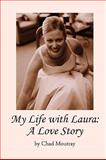 My Life with Laura: A Love Story, Chad Moutray, 0557028698