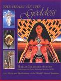 The Heart of the Goddess : Art, Myth and Meditations of the World's Sacred Feminine, Austen, Hallie, 0914728695