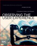 Observing the User Experience : A Practitioner's Guide to User Research, Kuniavsky, Mike and Moed, Andrea, 0123848695