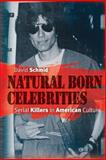 Natural Born Celebrities : Serial Killers in American Culture, Schmid, David, 0226738698