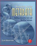 Developing Quality Metadata : Building Innovative Tools and Workflow Solutions, Wootton, Cliff, 024080869X