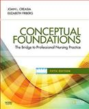 Conceptual Foundations : The Bridge to Professional Nursing Practice, Creasia, Joan L. and Friberg, Elizabeth, 0323068693