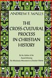 Cross-Cultural Process in Christian History : Studies in Transmission and Reception of Faith, Walls, Andrew F. and Walls, Roland C., 0567088693