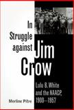 In Struggle Against Jim Crow : Lulu B. White and the NAACP, 1900-1957, Pitre, Merline, 0890968691