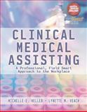 Clinical Medical Assisting : A Professional, Field Smart Approach to the Workplace (Book Only), Heller, Michelle and Veach, Lynette M., 1111318697