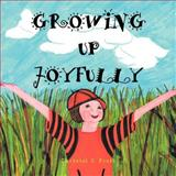 Growing up Joyfully, Christel D. Preik, 1466908696