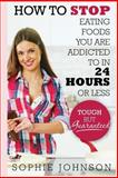 How to Stop Eating Foods You Are Addicted to in 24 Hours or Less, Sophie Johnson, 1499508697