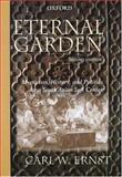 Eternal Garden : Mysticism, History, and Politics at a South Asian Sufi Center, Ernst, Carl W., 0195668693