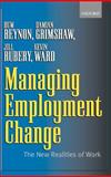 Managing Employment Change : The New Realities of Work, Beynon, Huw and Grimshaw, Damian, 0199248699