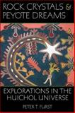 Rock Crystals and Peyote Dreams : Explorations in the Huichol Universe, Furst, Peter T., 0874808693