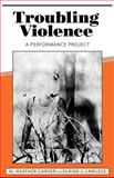 Troubling Violence : A Performance Project, Carver, M. Heather and Lawless, Elaine J., 1604738693
