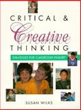 Critical and Creative Thinking : Strategies for Classroom Inquiry, Wilks, Susan, 0435088696