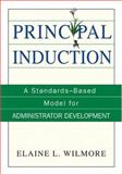 Principal Induction : A Standards-Based Model for Administrator Development, Wilmore, Elaine L., 0761938699