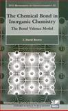 The Chemical Bond in Inorganic Chemistry : The Bond Valence Model, Brown, I. David, 0198508700