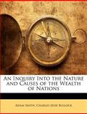An Inquiry into the Nature and Causes of the Wealth of Nations, Adam Smith and Charles Jesse Bullock, 1147918708