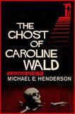 The Ghost of Caroline Wald, Michael Henderson, 1460998707
