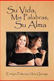 Su Vida,Mis Palabras,Su Alm, Enrique Palacios Quiroga and Ana, 1479738700