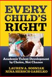 Every Child's Right : Academic Talent Development by Choice, Not Chance, Gabelko, Nina Hersch and Sosniak, Lauren A., 0807748706