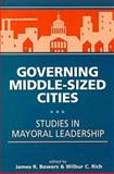 Governing Middle-Sized Cities : Studies in Mayoral Leadership, , 1555878709