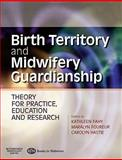 Birth Territory and Midwifery Guardianship : Theory for Practice, Education and Research, Fahy, Kathleen and Foureur, Maralyn, 075068870X
