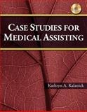 Case Studies for Medical Assisting (Book Only), Kalanick, Kathryn, 1111318700