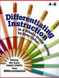 Differentiating Instruction in a Whole-Group Setting : Taking the Easy First Steps into Differentiation, Hollas, Betty, 1884548709