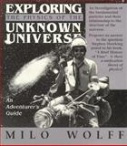 Exploring the Physics of the Unknown Universe : An Adventurer's Guide, Wolff, Milo, 0962778702