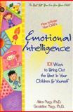 How to Raise Your Child's Emotional Intelligence : 101 Ways to Bring Out the Best in Your Children and Yourself, Nagy, Allen and Nagy, Geraldine F., 0966428706