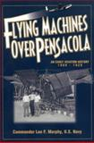 Flying Machines over Pensacola : An Early Aviation History from 1909 To 1929, Murphy, Leo F., 0974348708