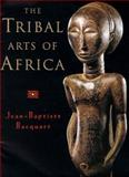 The Tribal Arts of Africa, Bacquart, Jean-Baptiste, 0500018707