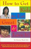 How to Get Kids to Eat and Love It!, Christine Wood, 0967338700