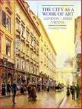 The City As a Work of Art : London, Paris, Vienna, Olsen, Donald J., 0300028709