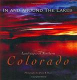 In and Around the Lakes : Landscapes of Northern Colorado, Adrian R. Davis, 0976858703