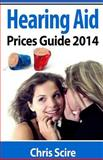 Hearing Aid Prices Guide 2014, Chris Scire, 1499198701