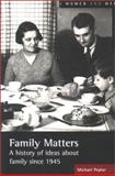 Family Matters : A History of the Family Since 1945, Peplar, Michael, 0582418704