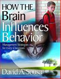 How the Brain Influences Behavior : Management Strategies for Every Classroom, Sousa, David A., 1412958709