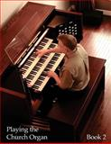 Playing the Church Organ - Book 2, Noel Jones, 1481268708