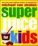 Superjuice for Kids, Michael Van Straten, 1552858707