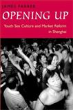 Opening Up : Youth Sex Culture and Market Reform in Shanghai, Farrer, James, 0226238709